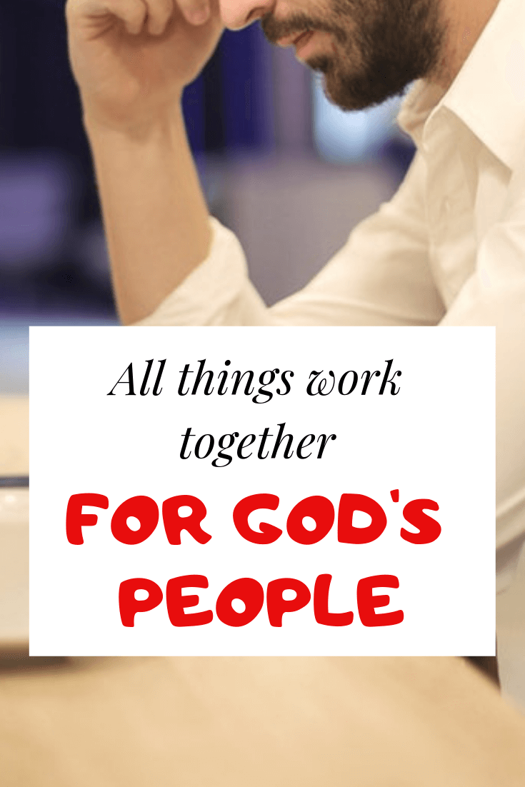 All Things Work Together For Good KJV