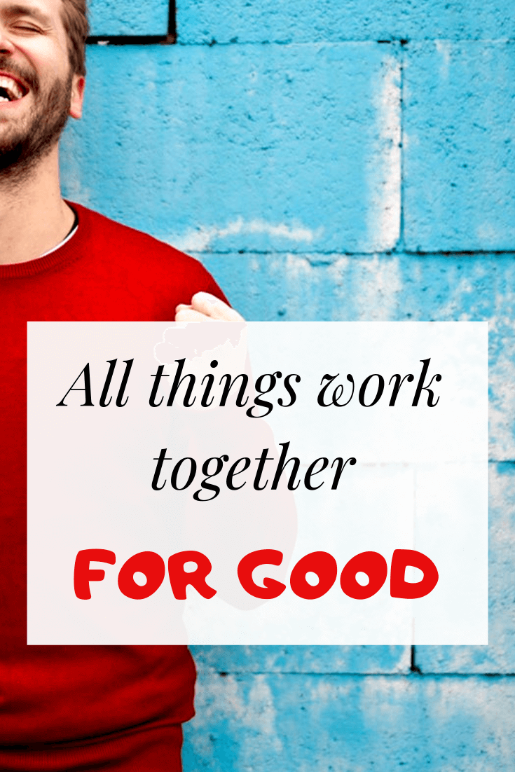 All things work together for good for those who love God (NIV)
