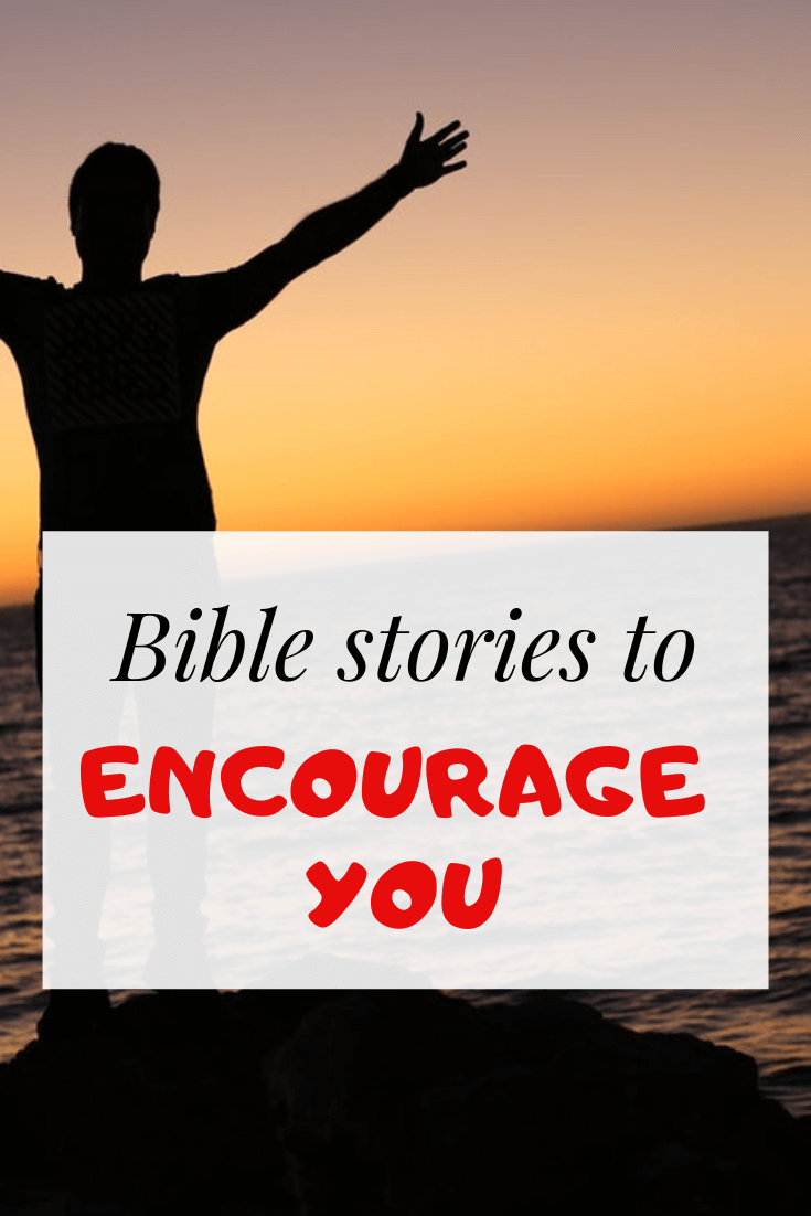 Bible stories to encourage you