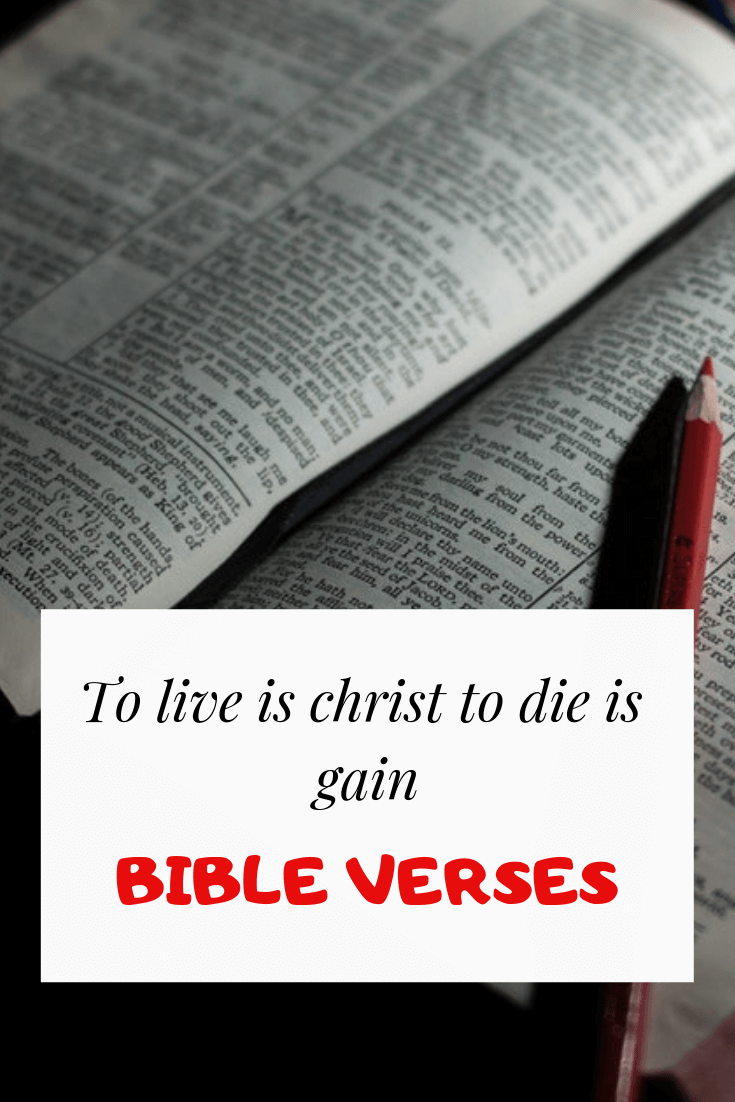 To live is Christ to die is gain bible verses