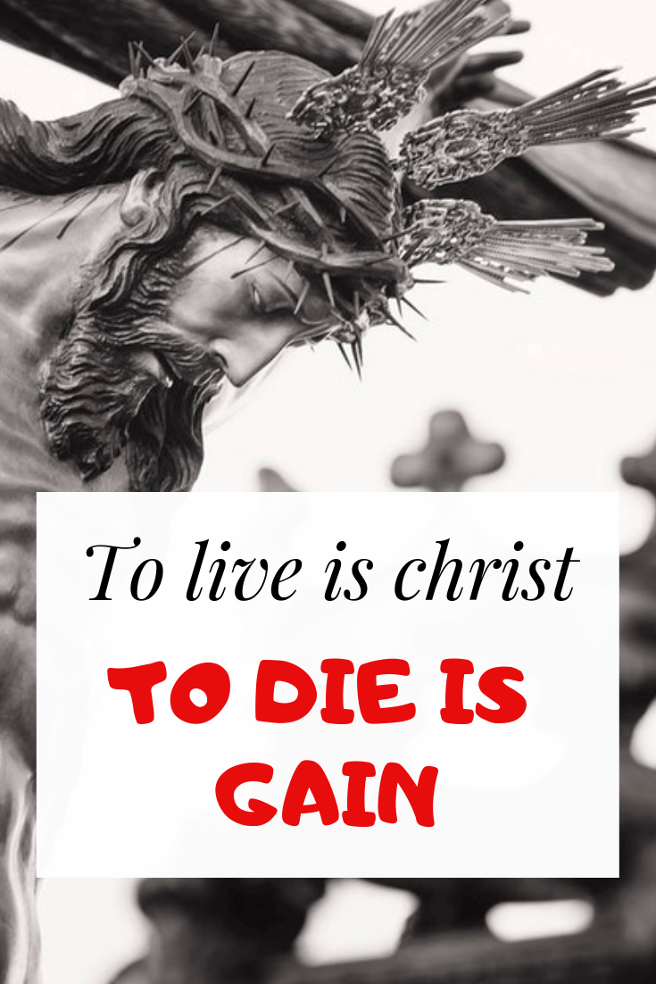 To Live Is Christ To Die Is Gain: What Did Paul Mean? Bible Verses