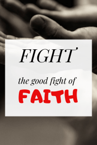 Fight The Good Fight of Faith: What Does It Mean?