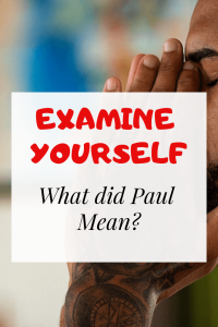 Examine Yourself Whether You Are In The Faith: What Did Paul Mean?