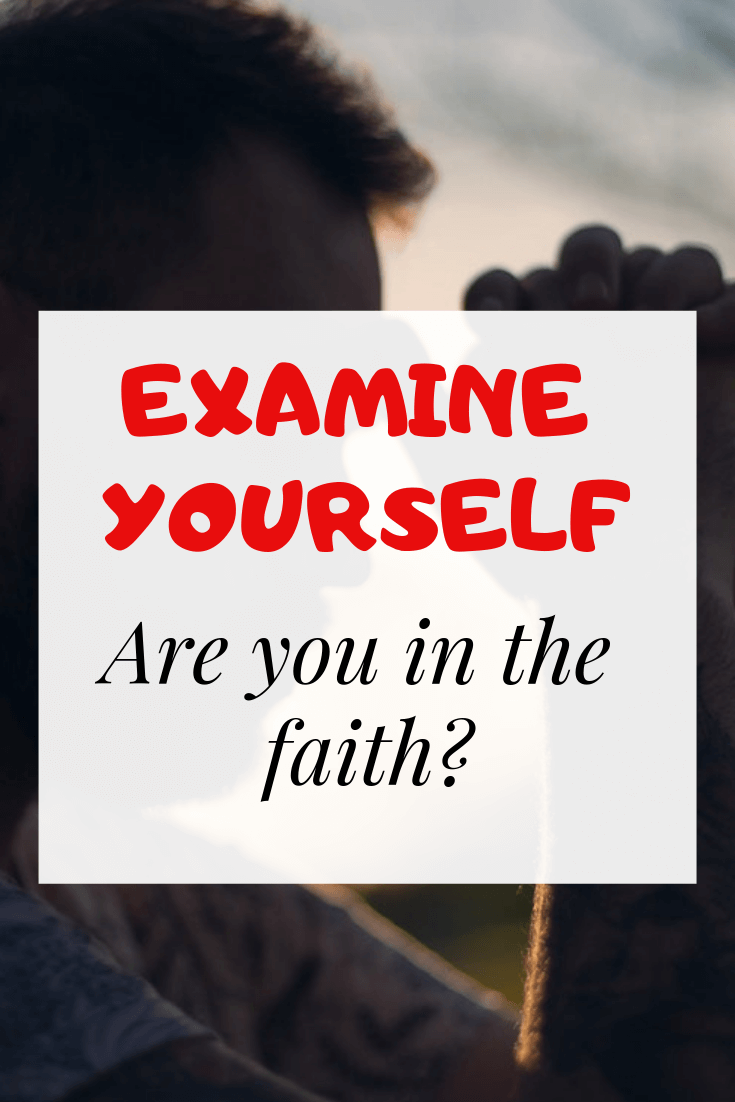 examine yourself whether you are in the faith