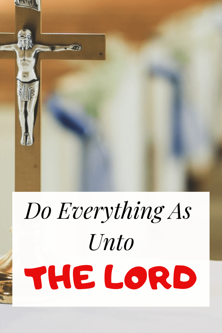 Do Everything As Unto The Lord