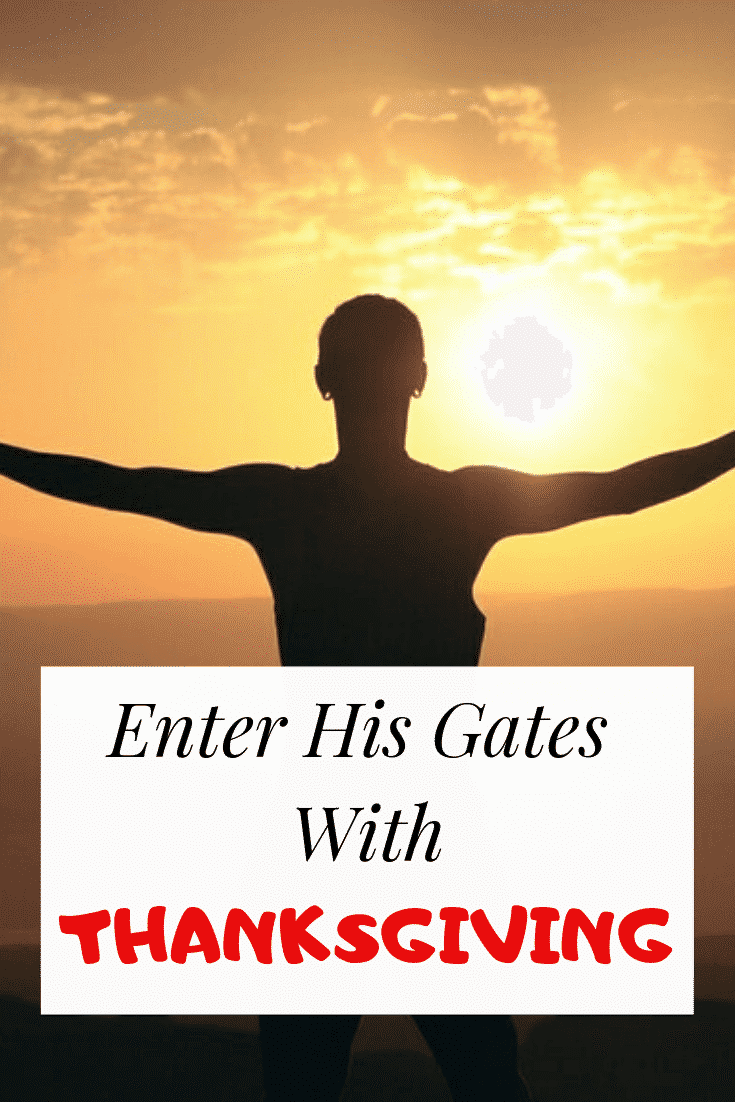 Enter his gates with thanksgiving and his courts with praise