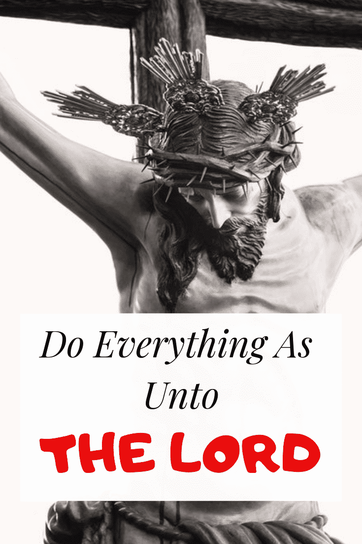How can we Do everything as unto the Lords