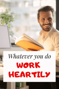 Do Everything As Unto The Lord: Whatever you do, work heartily (5 Bible Verses)