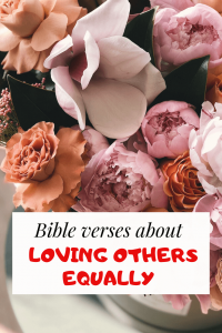 Bible verses about loving others equally and unconditionally