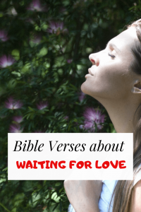 29 Bible verses about Waiting for Love (for the right person)