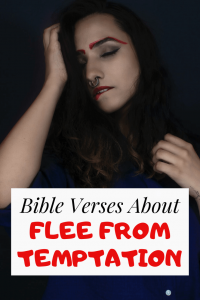 31 Flee from temptation bible Verses: Do not yield to Sin Scriptures