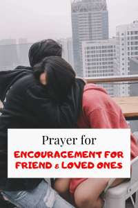 Prayer for encouragement for friend and loved ones